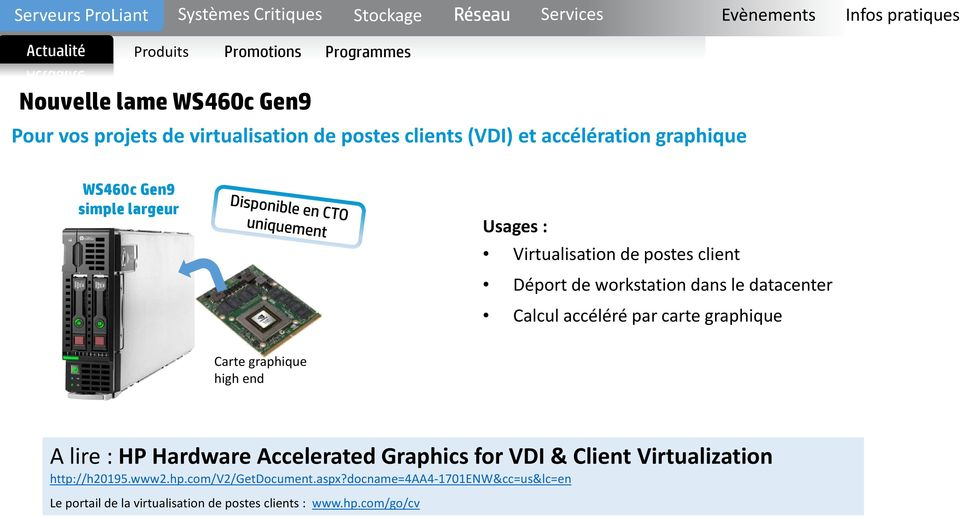 Calcul accéléré par carte graphique Carte graphique high end A lire : HP Hardware Accelerated Graphics for VDI & Client Virtualization