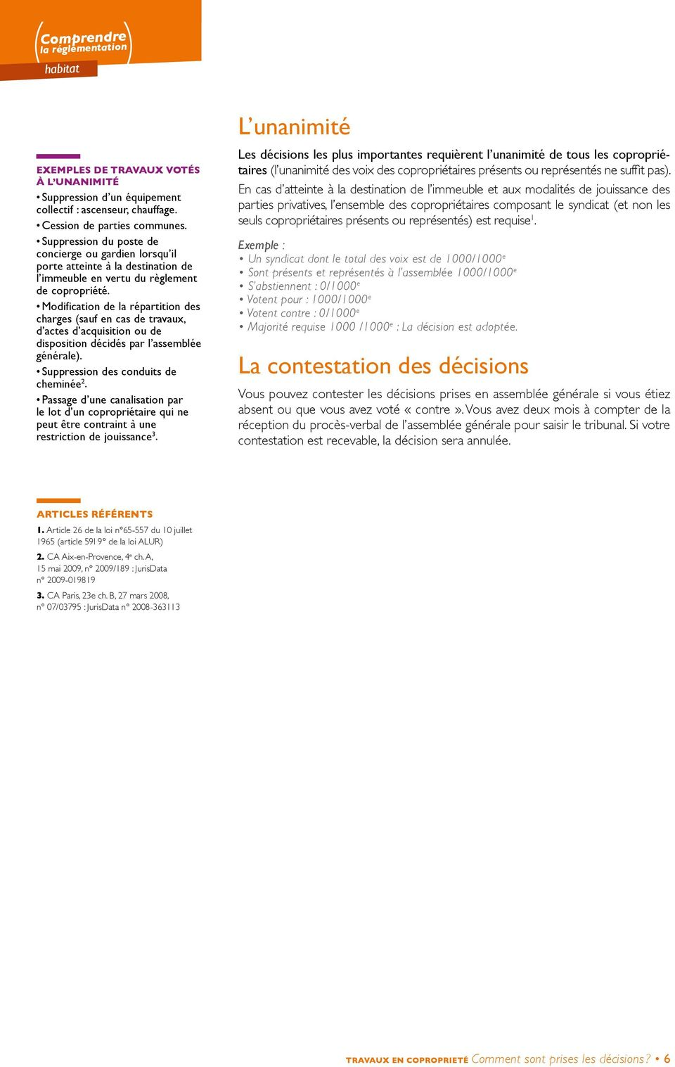 Modification de la répartition des charges (sauf en cas de travaux, d actes d acquisition ou de disposition décidés par l assemblée générale). Suppression des conduits de cheminée 2.