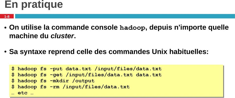 Sa syntaxe reprend celle des commandes Unix habituelles: $ hadoop fs -put data.