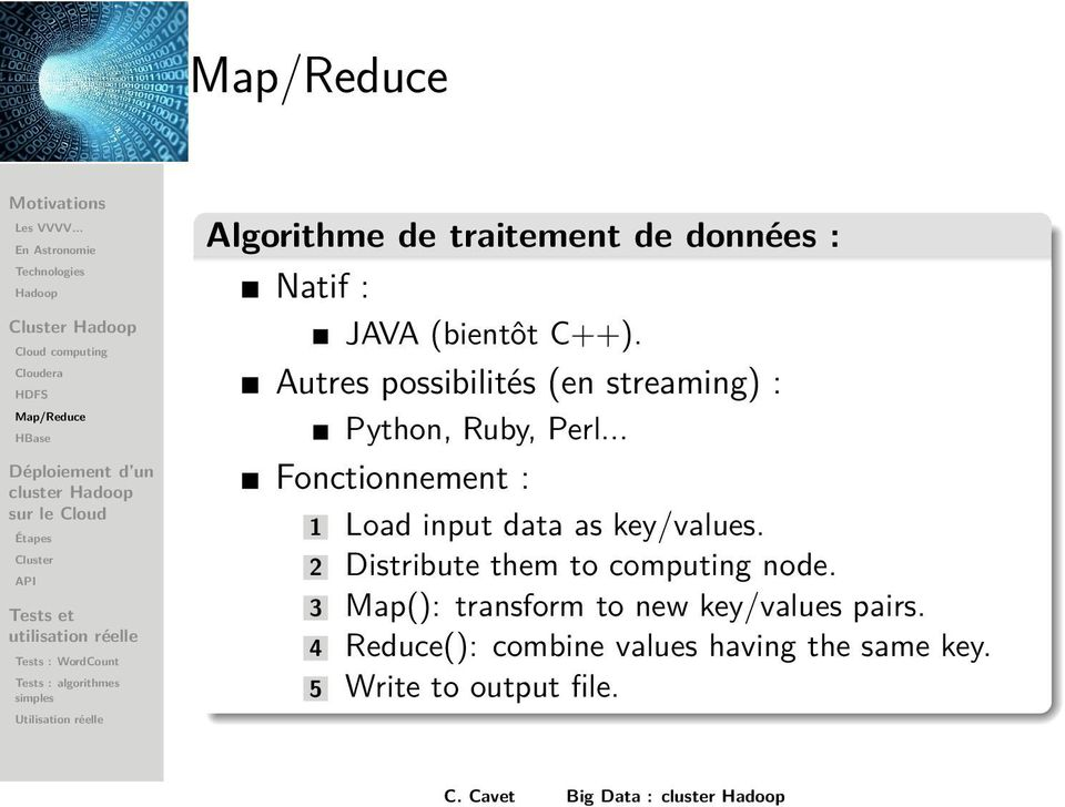 .. Fonctionnement : 1 Load input data as key/values. 2 Distribute them to computing node.