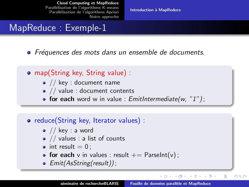 in value : EmitIntermediate(w, 1 ) ; reduce(string key, Iterator values) : // key : a word // values