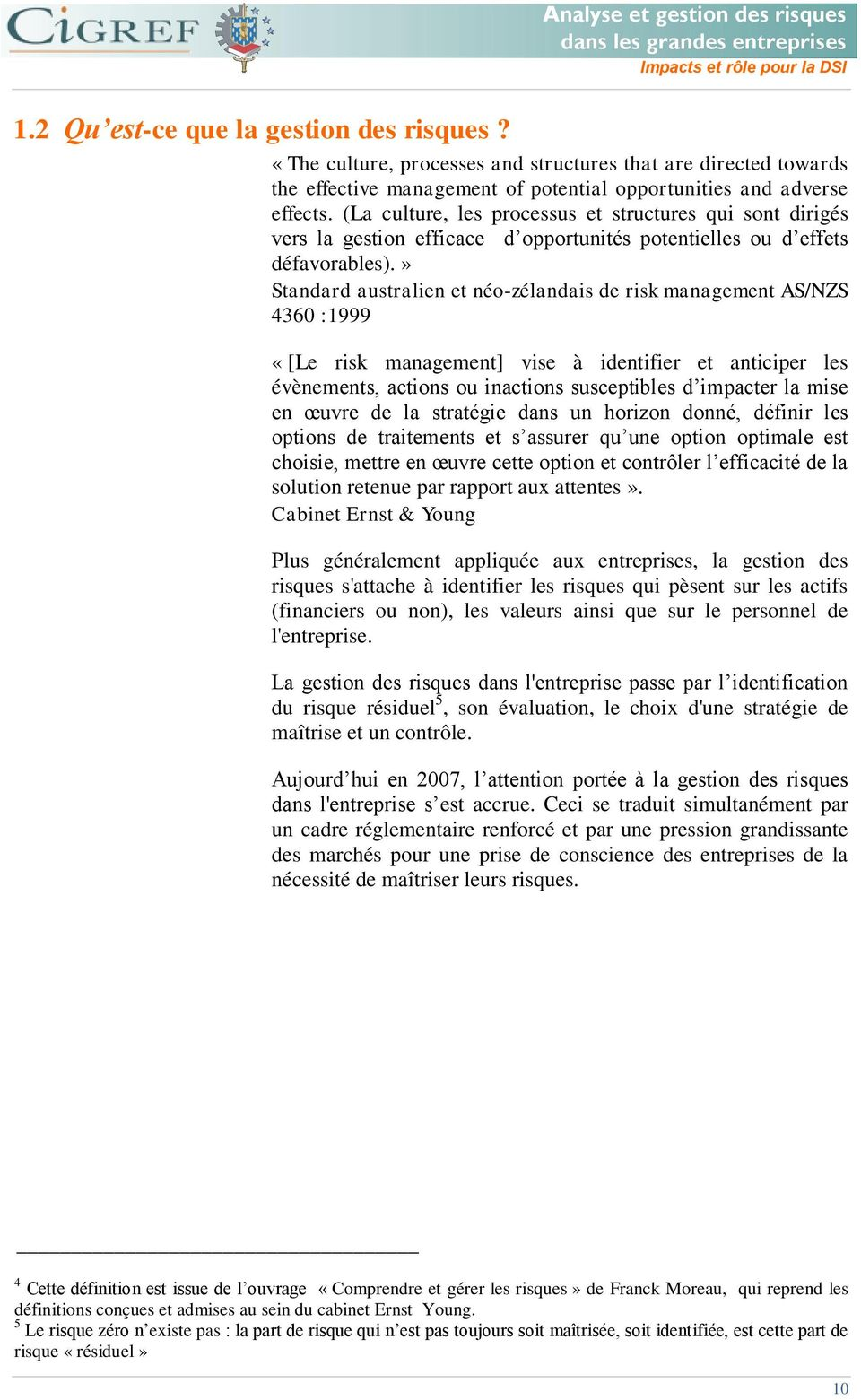 » Standard australien et néo-zélandais de risk management AS/NZS 4360 :1999 «[Le risk management] vise à identifier et anticiper les évènements, actions ou inactions susceptibles d impacter la mise