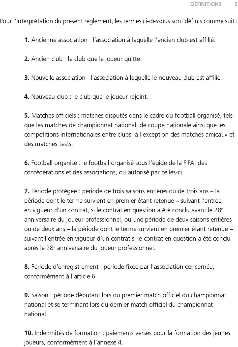 Matches officiels : matches disputés dans le cadre du football organisé, tels que les matches de championnat national, de coupe nationale ainsi que les compétitions internationales entre clubs, à l