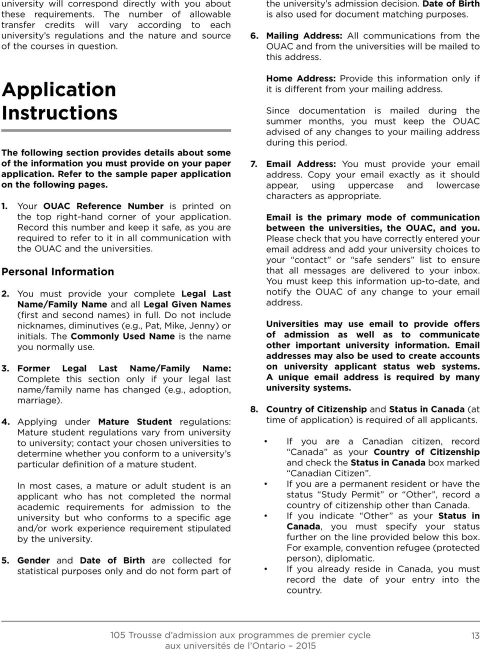 Application Instructions The following section provides details about some of the information you must provide on your paper application. Refer to the sample paper application on the following pages.