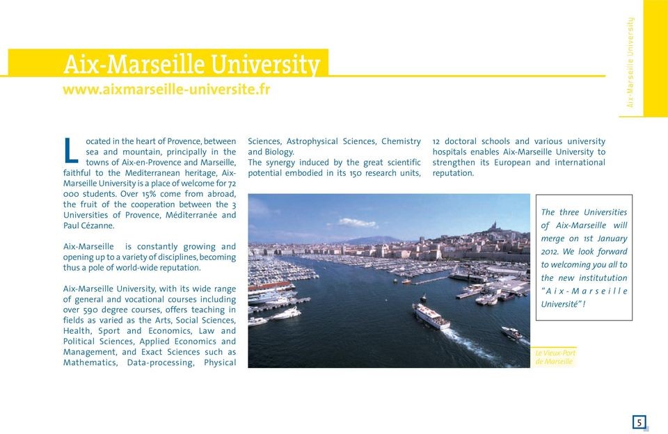 heritage, Aix- Marseille University is a place of welcome for 72 000 students.