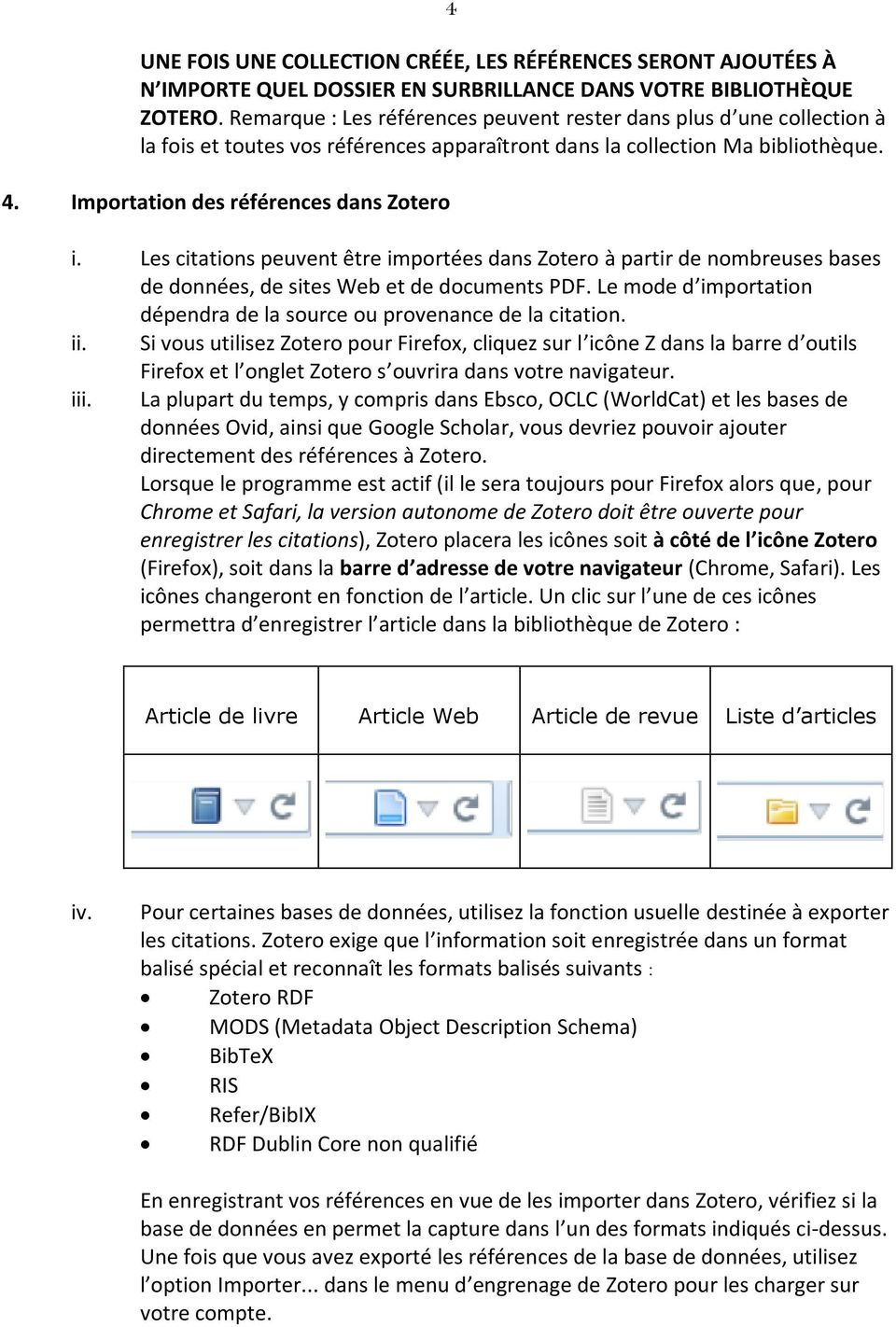 Les citations peuvent être importées dans Zotero à partir de nombreuses bases de données, de sites Web et de documents PDF. Le mode d importation dépendra de la source ou provenance de la citation.