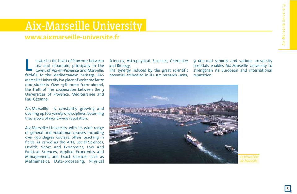 Marseille University is a place of welcome for 72 000 students. Over 15% come from abroad, the fruit of the cooperation between the 3 Universities of Provence, Méditerranée and Paul Cézanne.
