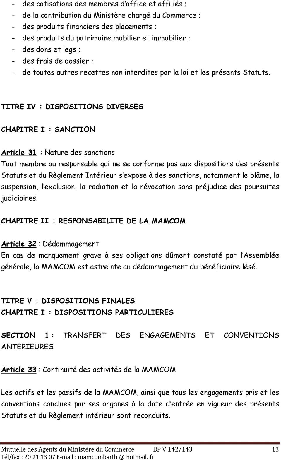 TITRE IV : DISPOSITIONS DIVERSES CHAPITRE I : SANCTION Article 31 : Nature des sanctions Tout membre ou responsable qui ne se conforme pas aux dispositions des présents Statuts et du Règlement