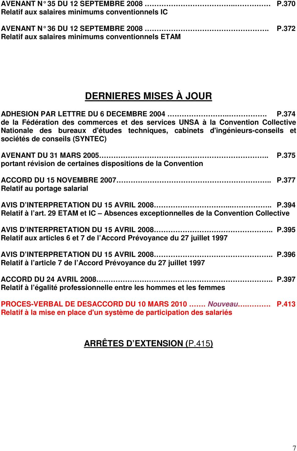 AVENANT DU 31 MARS 2005.. P.375 portant révision de certaines dispositions de la Convention ACCORD DU 15 NOVEMBRE 2007.. P.377 Relatif au portage salarial AVIS D INTERPRETATION DU 15 AVRIL 2008..... P.394 Relatif à l art.