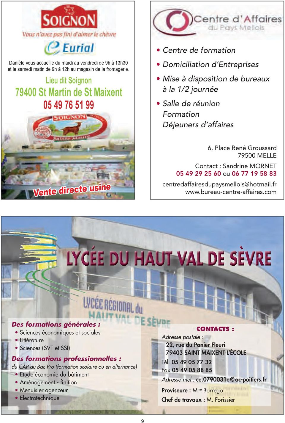 usine 6, Place René Groussard 79500 MELLE Contact : Sandrine MORNET 05 49 29 25 60 ou 06 77 19 58 83 centredaffairesdupaysmellois@hotmail.fr www.bureau-centre-affaires.