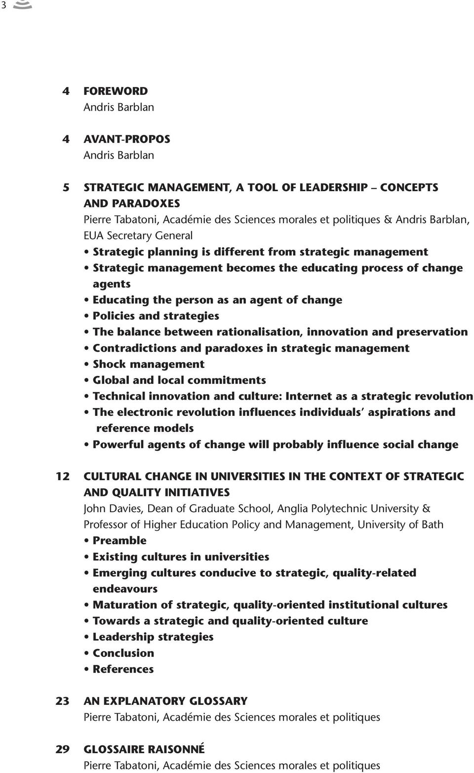 Policies and strategies The balance between rationalisation, innovation and preservation Contradictions and paradoxes in strategic management Shock management Global and local commitments Technical