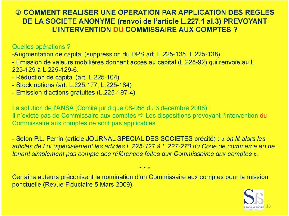 - Réduction de capital (art. L.225-104) - Stock options (art. L.225.177, L.225-184) - Emission d actions gratuites (L.