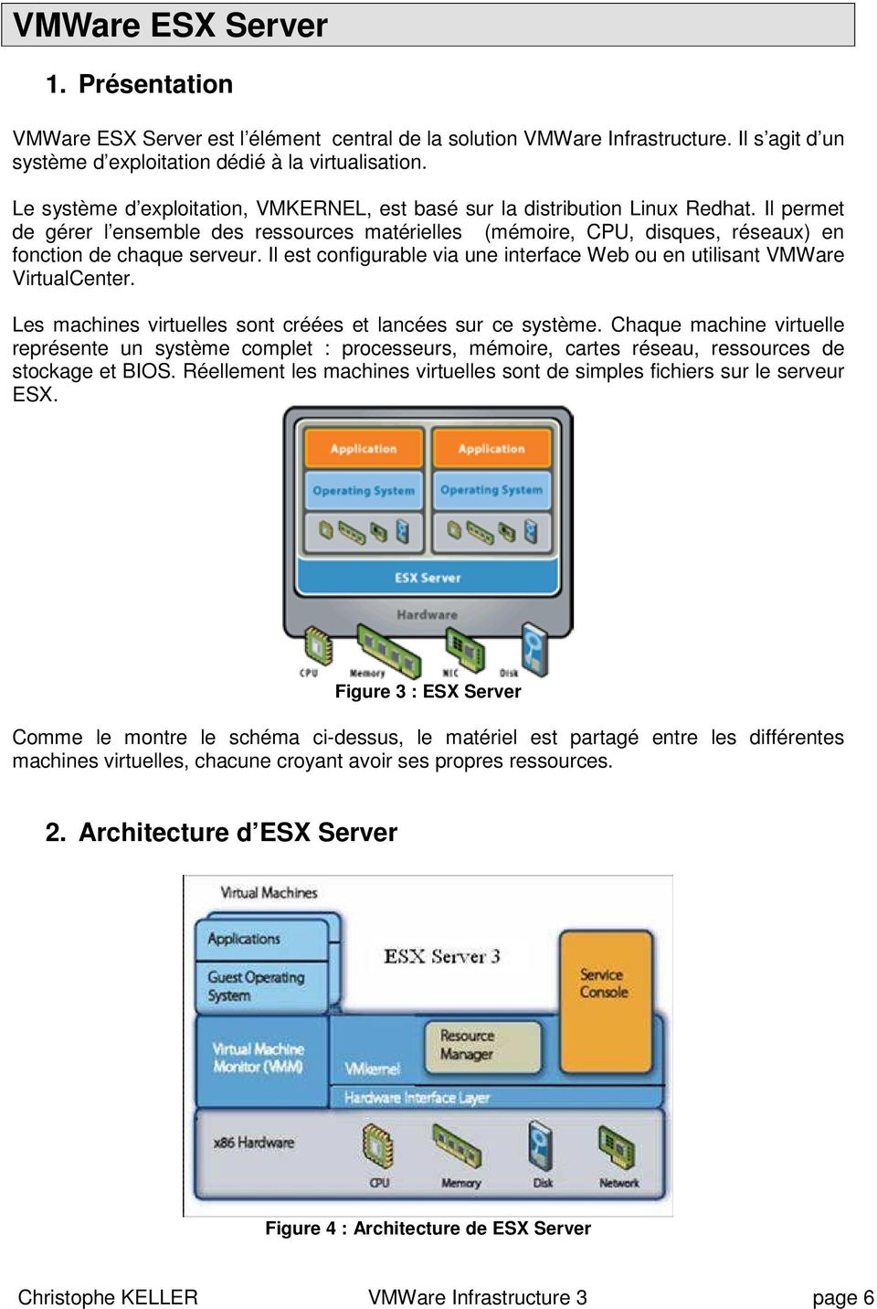Il est configurable via une interface Web ou en utilisant VMWare VirtualCenter. Les machines virtuelles sont créées et lancées sur ce système.