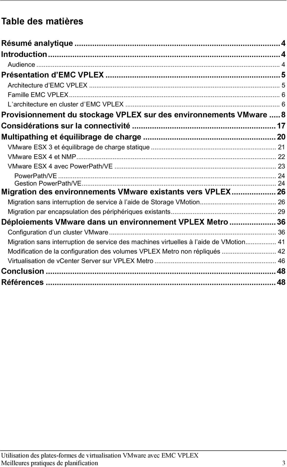 .. 20 VMware ESX 3 et équilibrage de charge statique... 21 VMware ESX 4 et NMP... 22 VMware ESX 4 avec PowerPath/VE... 23 PowerPath/VE... 24 Gestion PowerPath/VE.