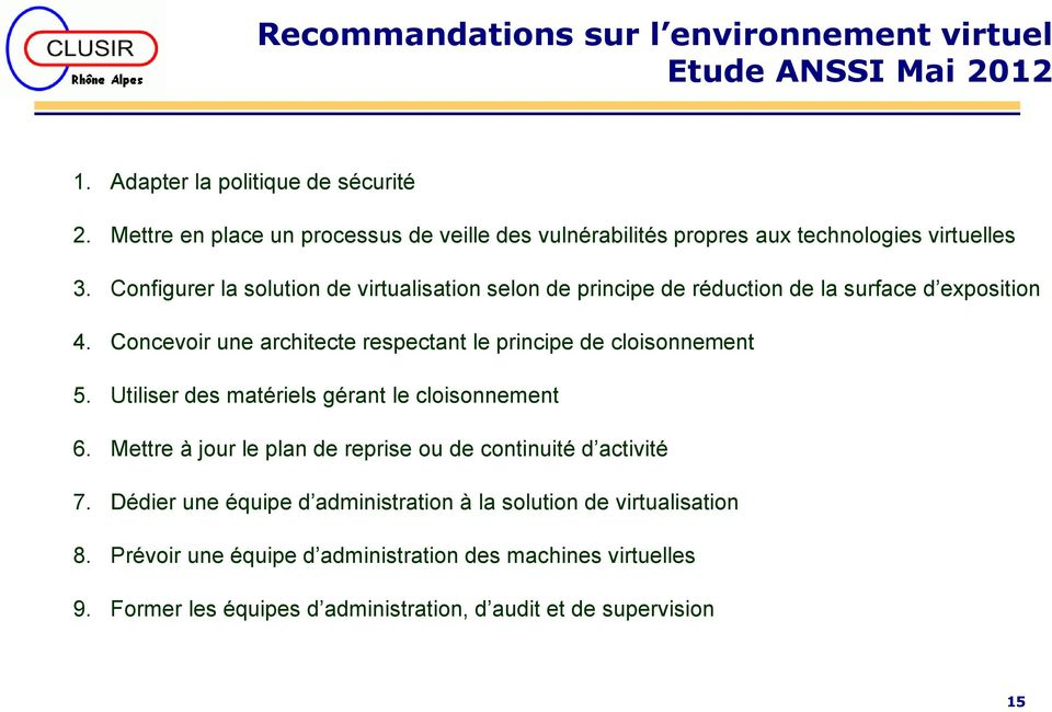 Configurer la solution de virtualisation selon de principe de réduction de la surface d exposition 4. Concevoir une architecte respectant le principe de cloisonnement 5.