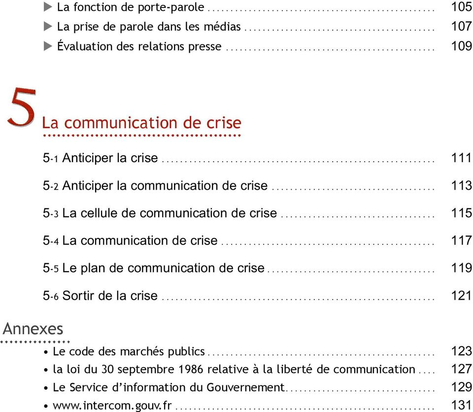 ................................... 113 5-3 La cellule de communication de crise.................................. 115 5-4 La communication de crise............................................... 117 5-5 Le plan de communication de crise.