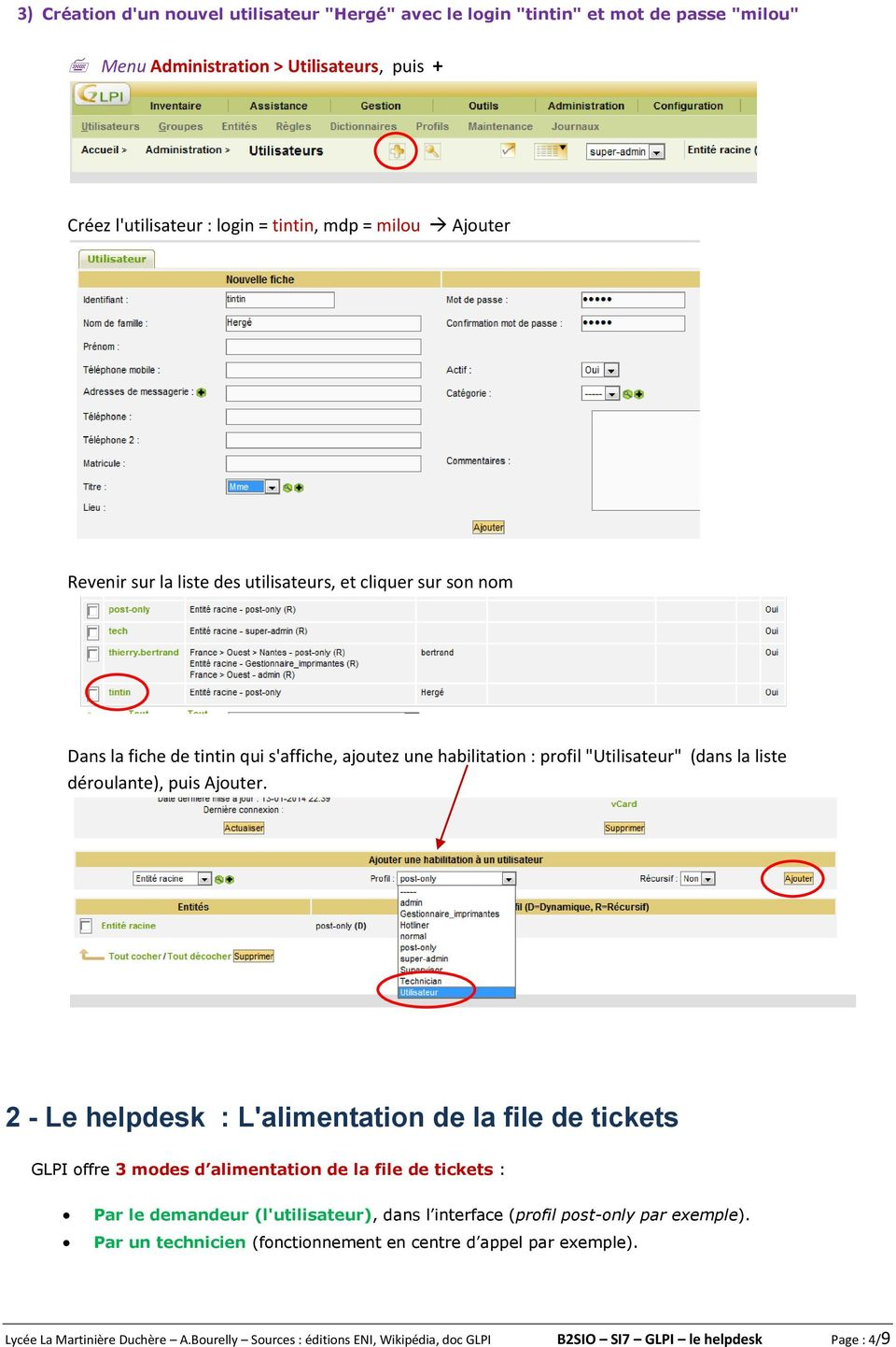 2 - Le helpdesk : L'alimentation de la file de tickets GLPI offre 3 modes d alimentation de la file de tickets : Par le demandeur (l'utilisateur), dans l interface (profil post-only par