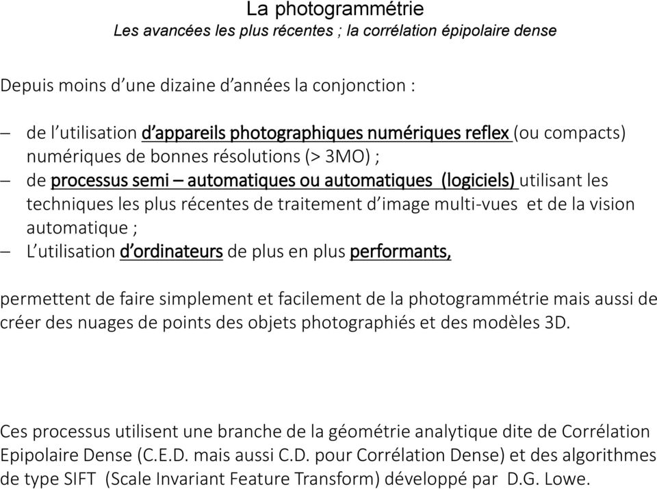 la vision automatique ; L utilisation d ordinateurs de plus en plus performants, permettent de faire simplement et facilement de la photogrammétrie mais aussi de créer des nuages de points des objets
