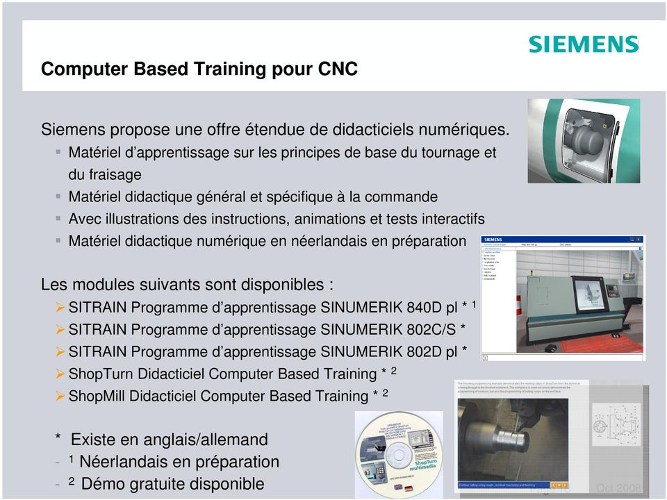 interactifs Matériel didactique numérique en néerlandais en préparation Les modules suivants sont disponibles : SITRAIN Programme d apprentissage SINUMERIK 840D pl * 1 SITRAIN Programme d