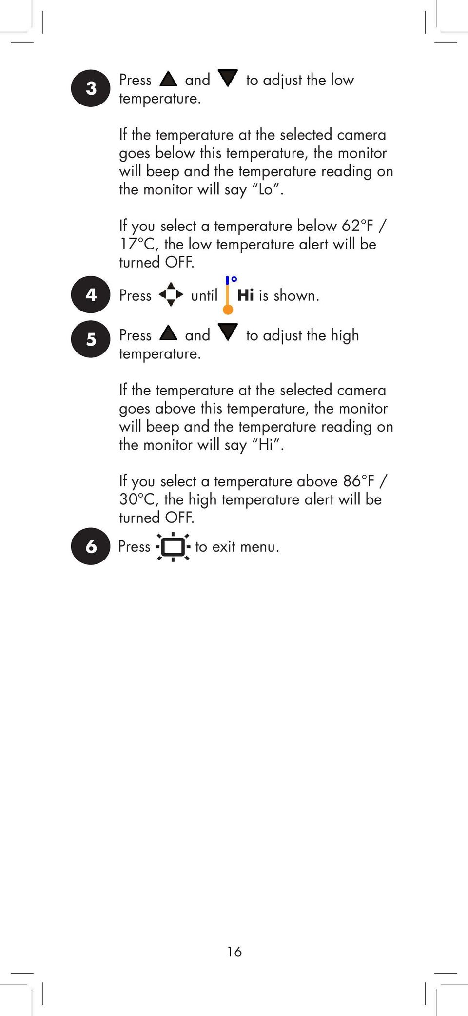 If you select a temperature below 6 F / 7 C, the low temperature alert will be turned OFF. 4 5 Press until Hi is shown.