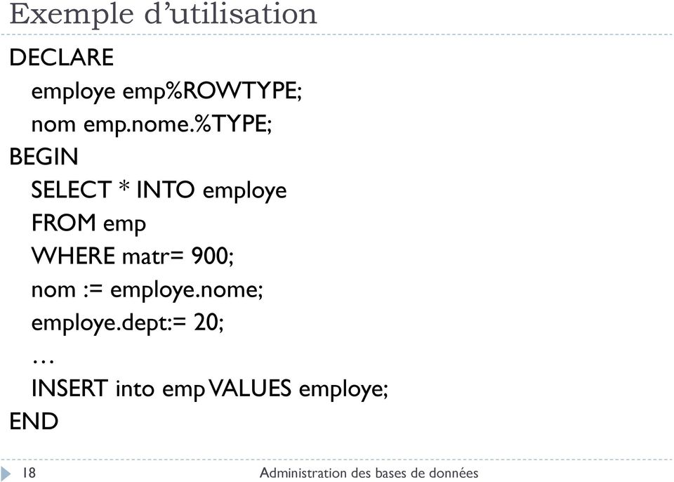 %type; BEGIN SELECT * INTO employe FROM emp WHERE