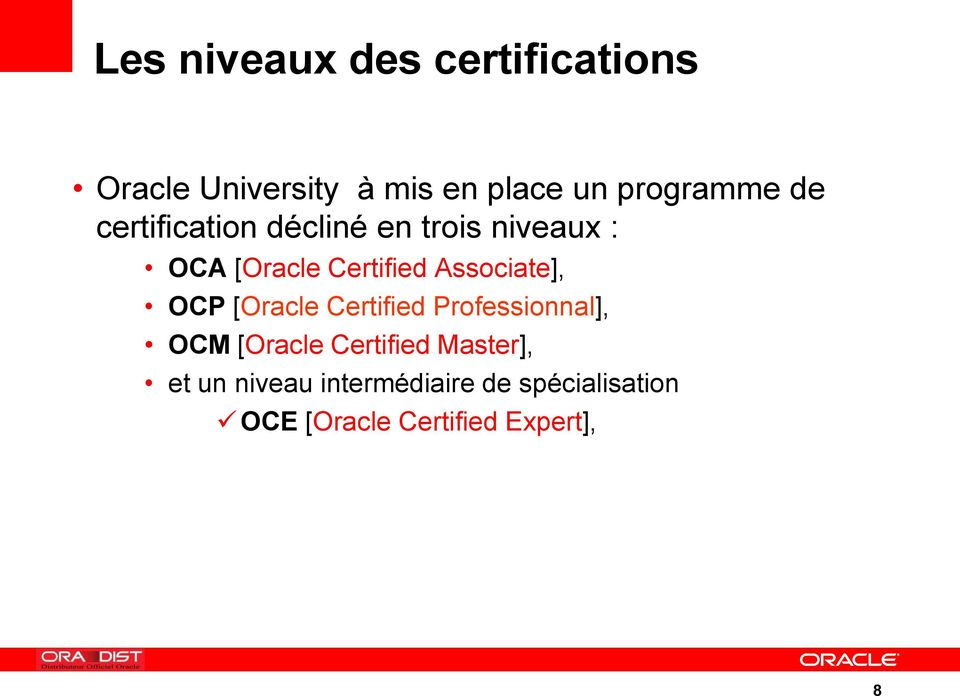 Associate], OCP [Oracle Certified Professionnal], OCM [Oracle Certified
