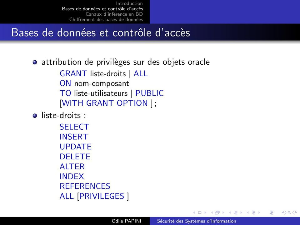 PUBLIC [WITH GRANT OPTION ] ; liste-droits : SELECT