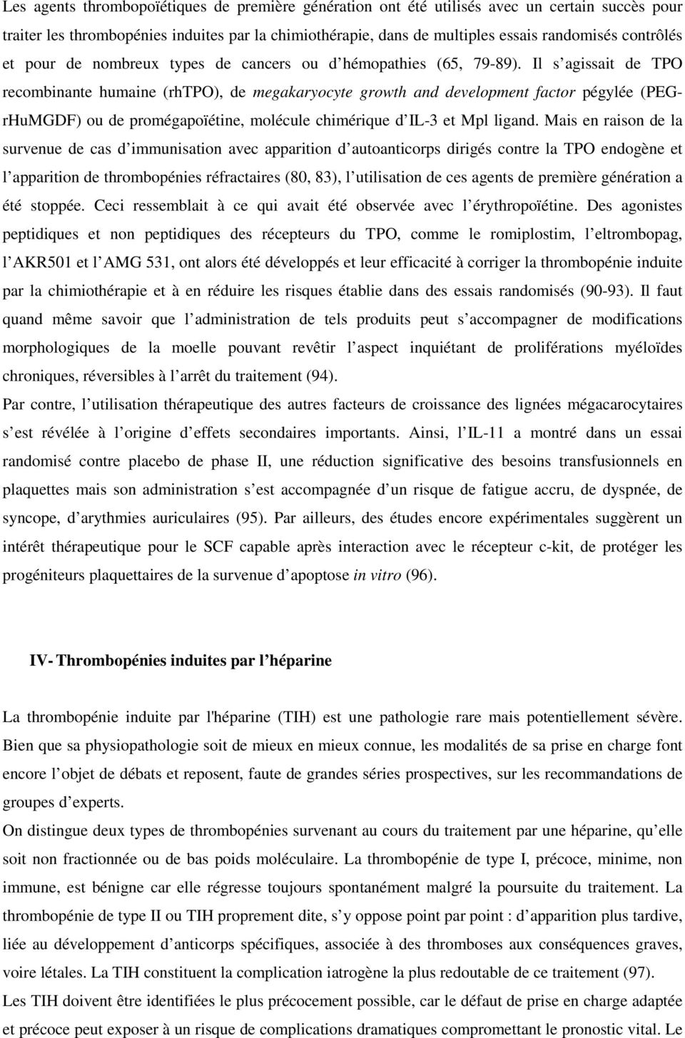 Il s agissait de TPO recombinante humaine (rhtpo), de megakaryocyte growth and development factor pégylée (PEGrHuMGDF) ou de promégapoïétine, molécule chimérique d IL-3 et Mpl ligand.