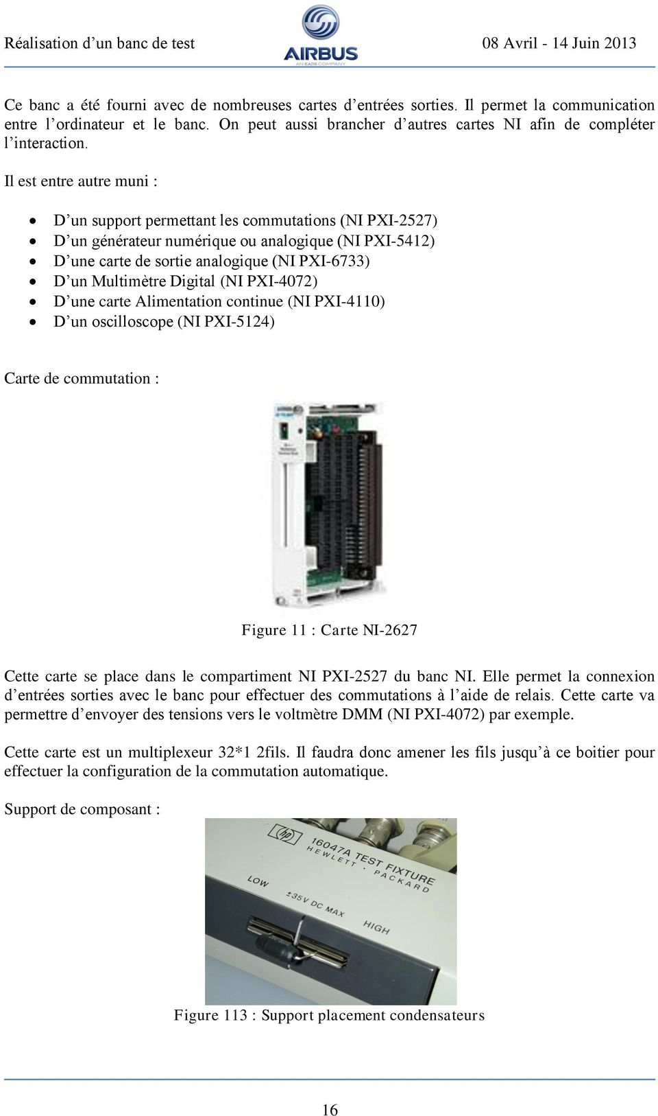 Digital (NI PXI-4072) D une carte Alimentation continue (NI PXI-4110) D un oscilloscope (NI PXI-5124) Carte de commutation : Figure 11 : Carte NI-2627 Cette carte se place dans le compartiment NI
