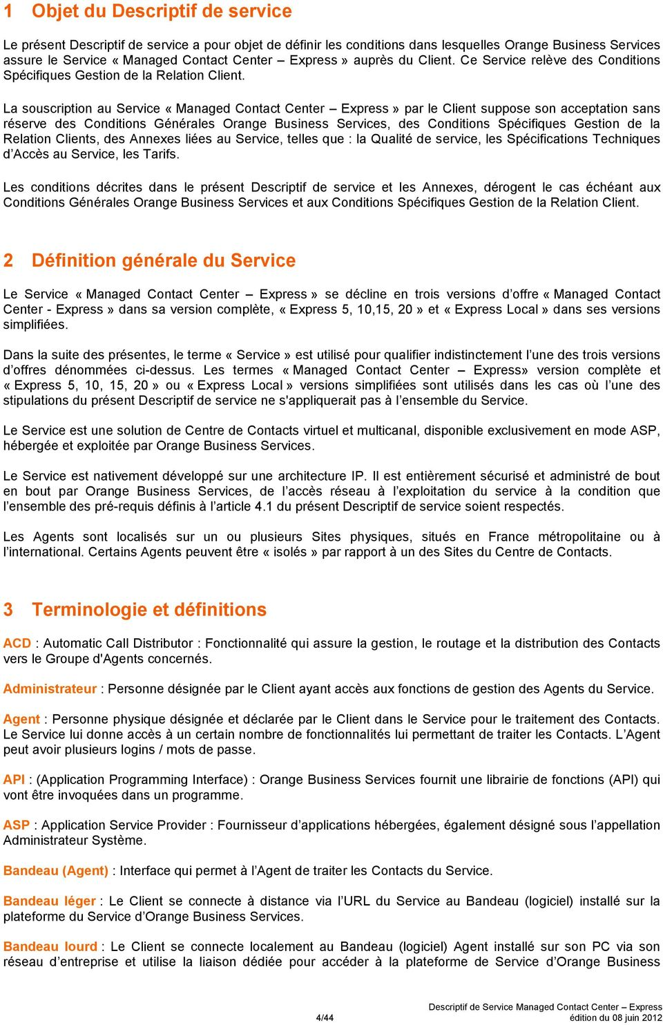 La souscription au Service «Managed Contact Center Express» par le Client suppose son acceptation sans réserve des Conditions Générales Orange Business Services, des Conditions Spécifiques Gestion de