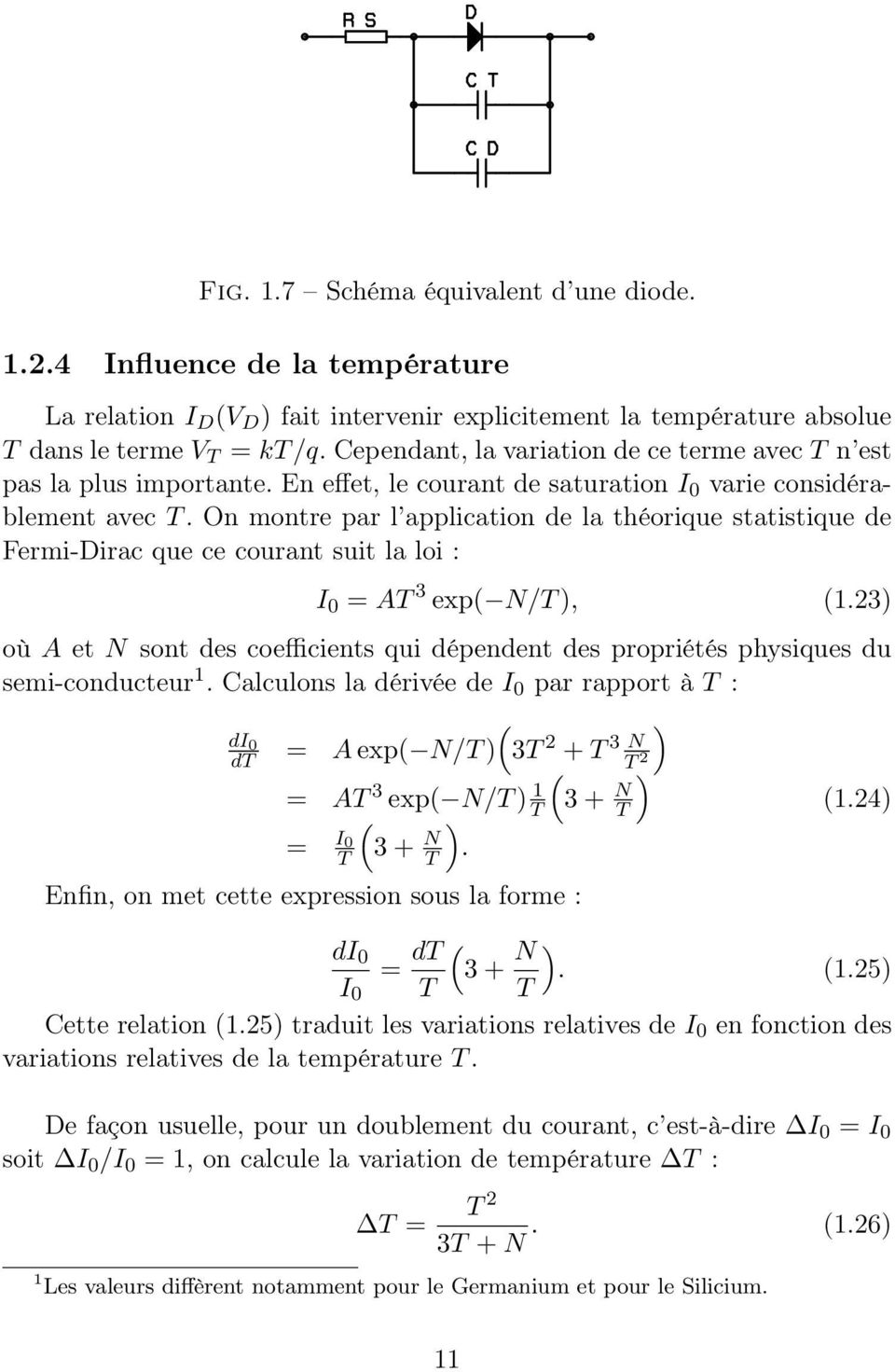 On montre par l application de la théorique statistique de Fermi-Dirac que ce courant suit la loi : I 0 = AT 3 exp( N/T), (.