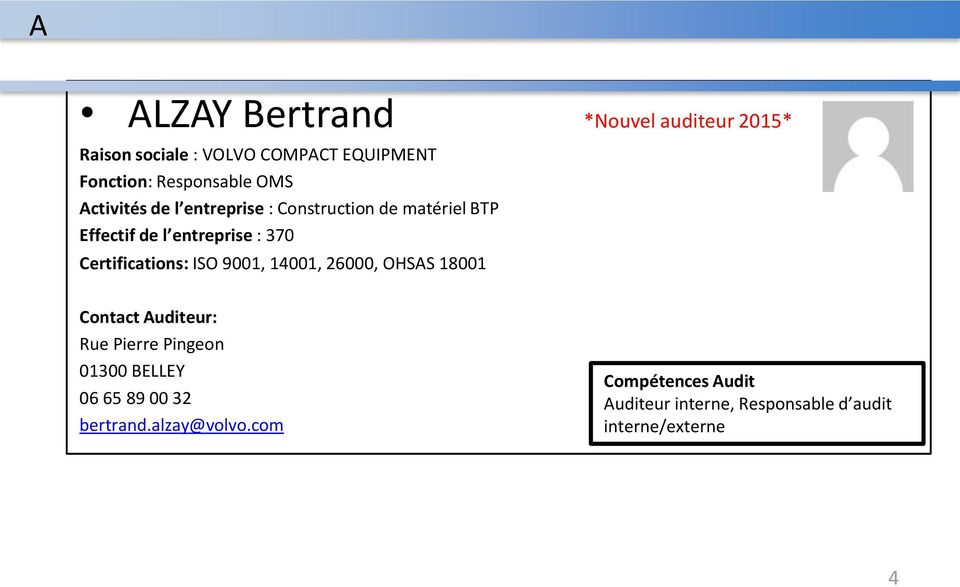 ISO 9001, 14001, 26000, OHSAS 18001 *Nouvel auditeur 2015* Rue Pierre Pingeon 01300 BELLEY 06