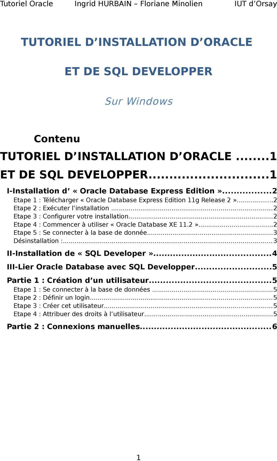 ..2 Etape 4 : Commencer à utiliser «Oracle Database XE 11.2»...2 Etape 5 : Se connecter à la base de donnée...3 Désinstallation :...3 II-Installation de «SQL Developer».