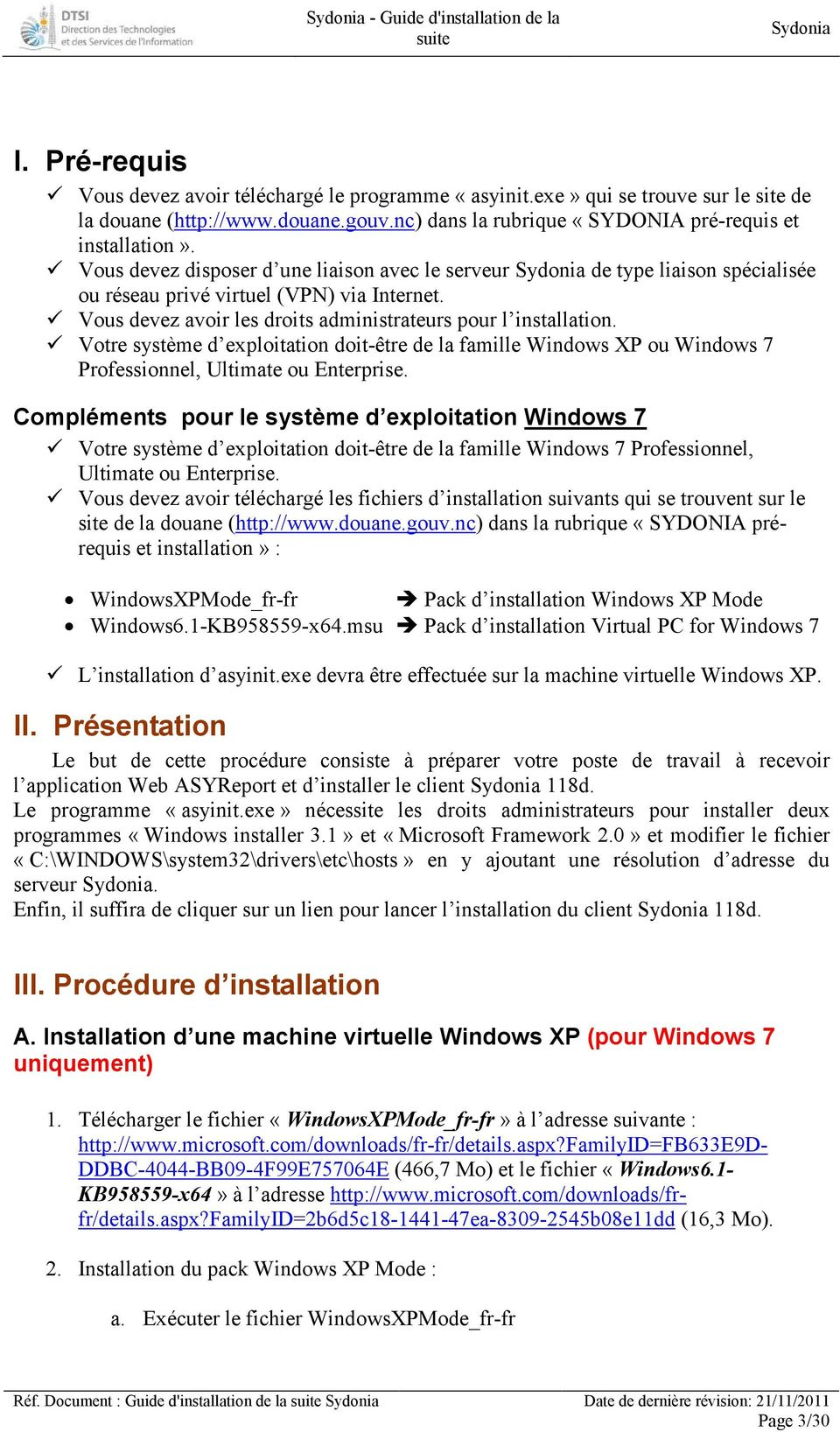 Vous devez avoir les droits administrateurs pour l installation. Votre système d exploitation doit-être de la famille Windows XP ou Windows 7 Professionnel, Ultimate ou Enterprise.