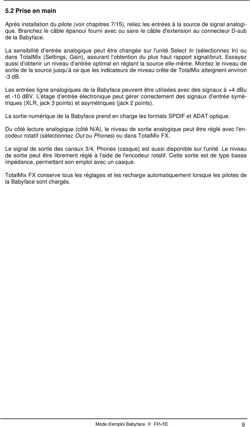 La sensibilité d entrée analogique peut être changée sur l'unité Select In (sélectionnez In) ou dans TotalMix (Settings, Gain), assurant l obtention du plus haut rapport signal/bruit.