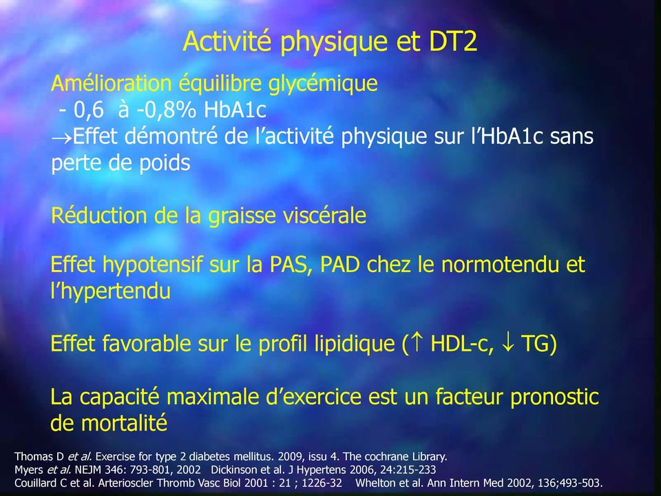 exercice est un facteur pronostic de mortalité Thomas D et al. Exercise for type 2 diabetes mellitus. 2009, issu 4. The cochrane Library. Myers et al.