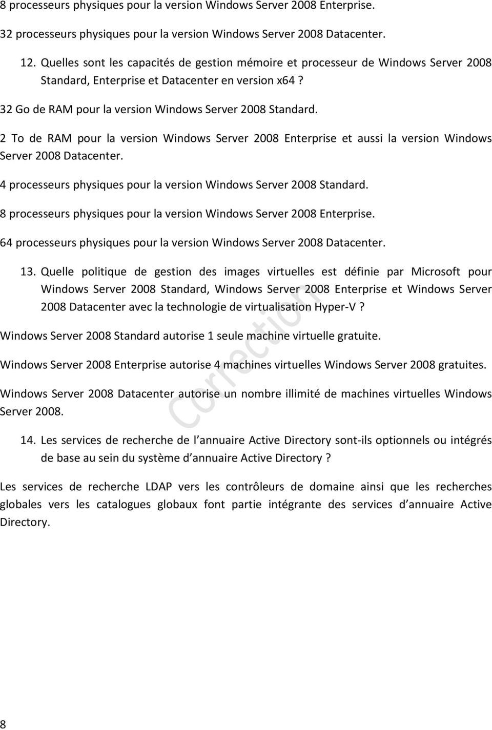2 To de RAM pour la version Windows Server 2008 Enterprise et aussi la version Windows Server 2008 Datacenter. 4 processeurs physiques pour la version Windows Server 2008 Standard.