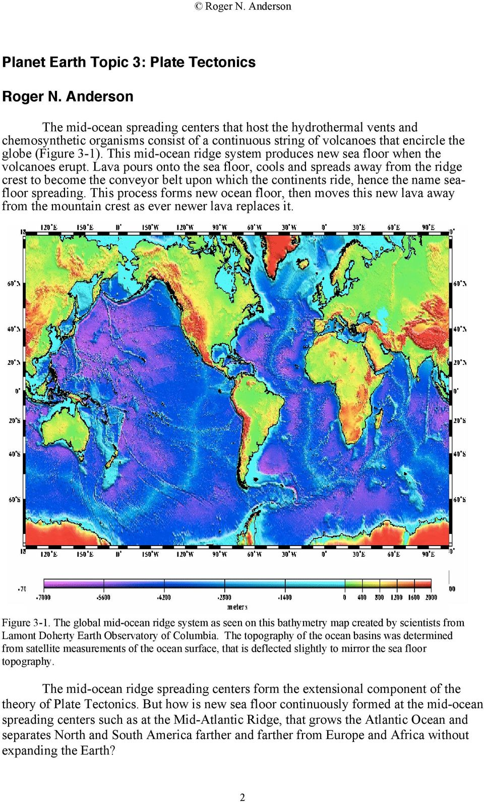 This mid-ocean ridge system produces new sea floor when the volcanoes erupt.
