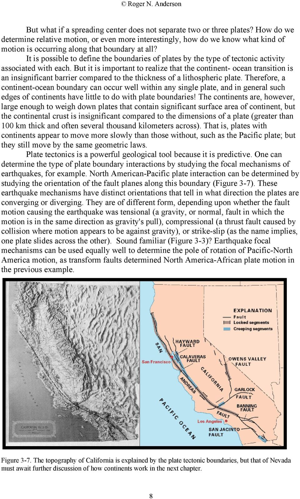 It is possible to define the boundaries of plates by the type of tectonic activity associated with each.