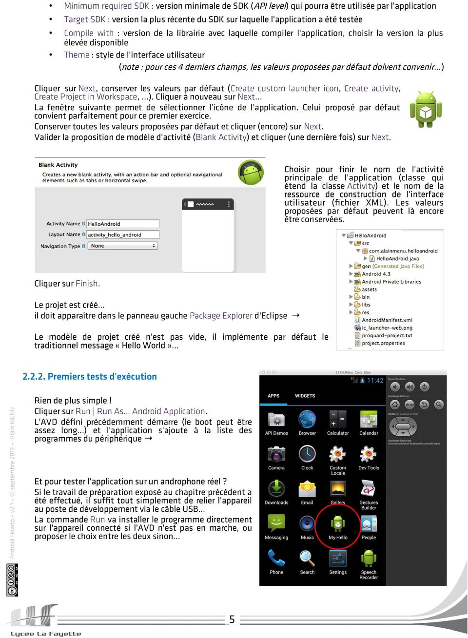 proposées par défaut doivent convenir... ) Cliquer sur Next, conserver les valeurs par défaut (Create custom launcher icon, Create activity, Create Project in Workspace, ). Cliquer à nouveau sur Next.