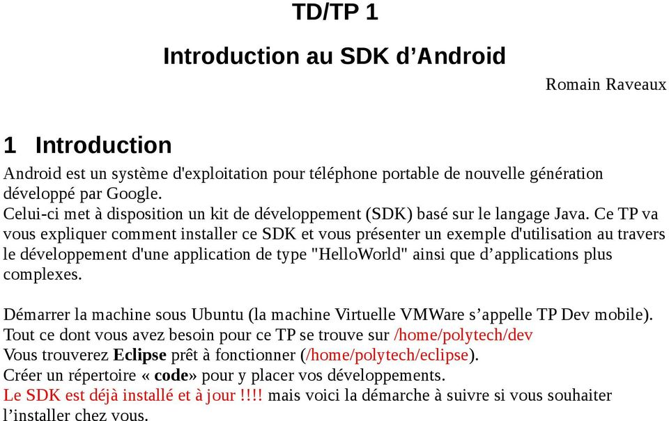 "Ce TP va vous expliquer comment installer ce SDK et vous présenter un exemple d'utilisation au travers le développement d'une application de type ""HelloWorld"" ainsi que d applications plus complexes."