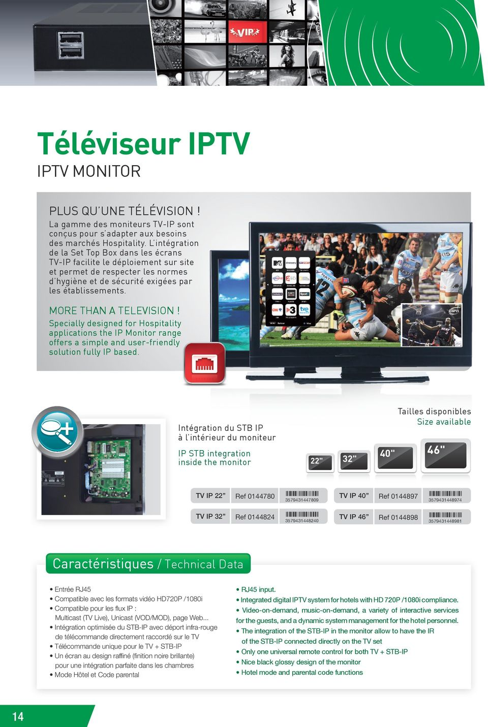 MORE THAN A TELEVISION! Specially designed for Hospitality applications the IP Monitor range offers a simple and user-friendly solution fully IP based.