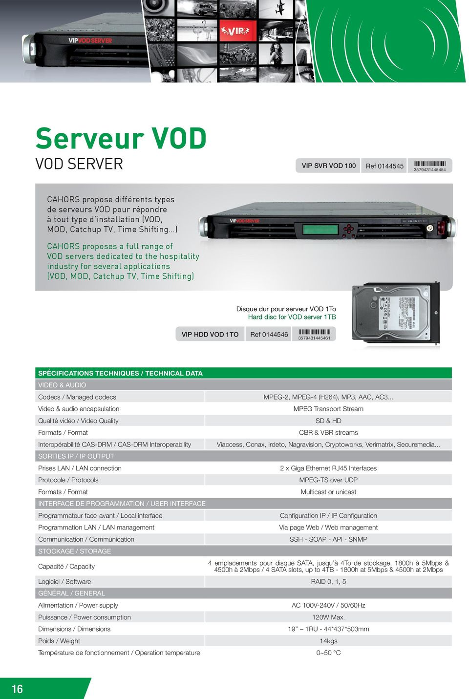 1To Hard disc for VOD server 1TB Ref 0144546 &:FHTONB=YYZY[V: 3579431445461 SPÉCIFICATIONS TECHNIQUES / TECHNICAL DATA VIDEO & AUDIO Codecs / Managed codecs Video & audio encapsulation Qualité vidéo