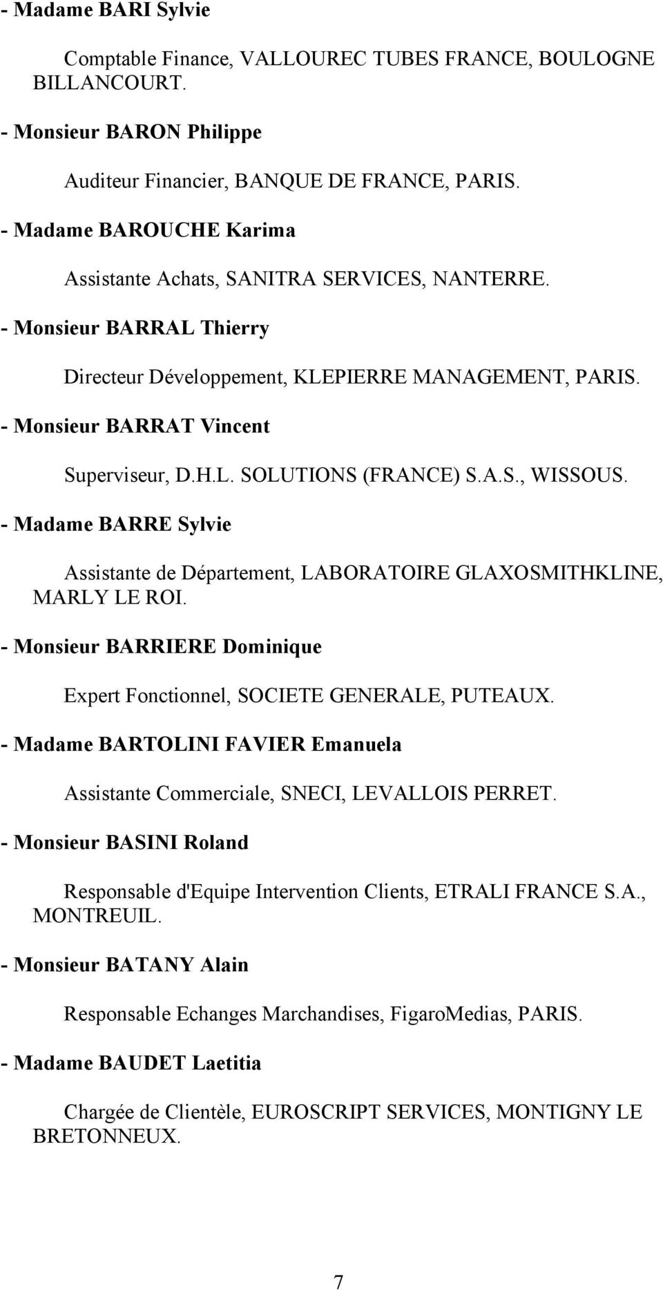 A.S., WISSOUS. - Madame BARRE Sylvie Assistante de Département, LABORATOIRE GLAXOSMITHKLINE, MARLY LE ROI. - Monsieur BARRIERE Dominique Expert Fonctionnel, SOCIETE GENERALE, PUTEAUX.