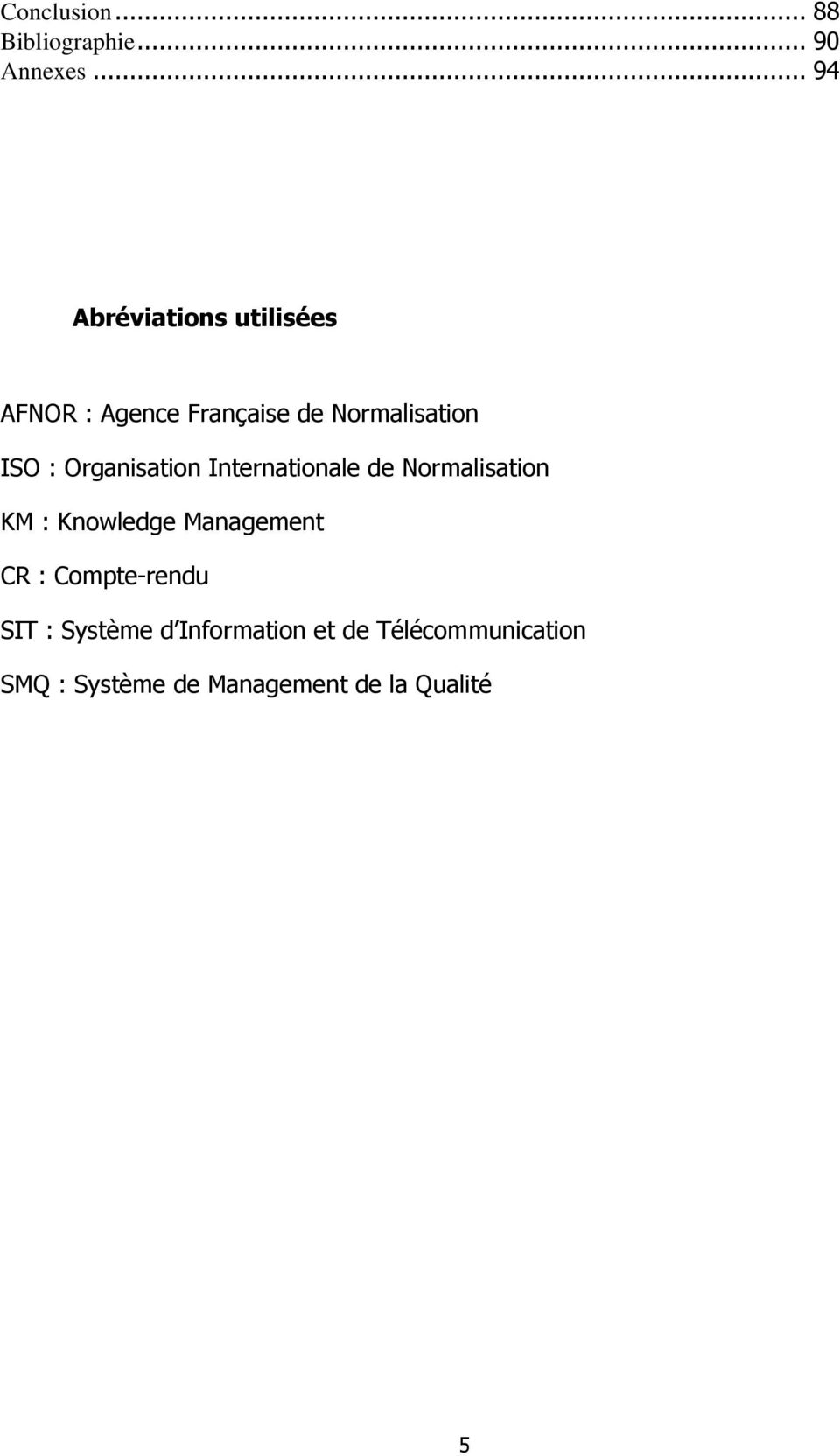 Organisation Internationale de Normalisation KM : Knowledge Management CR :