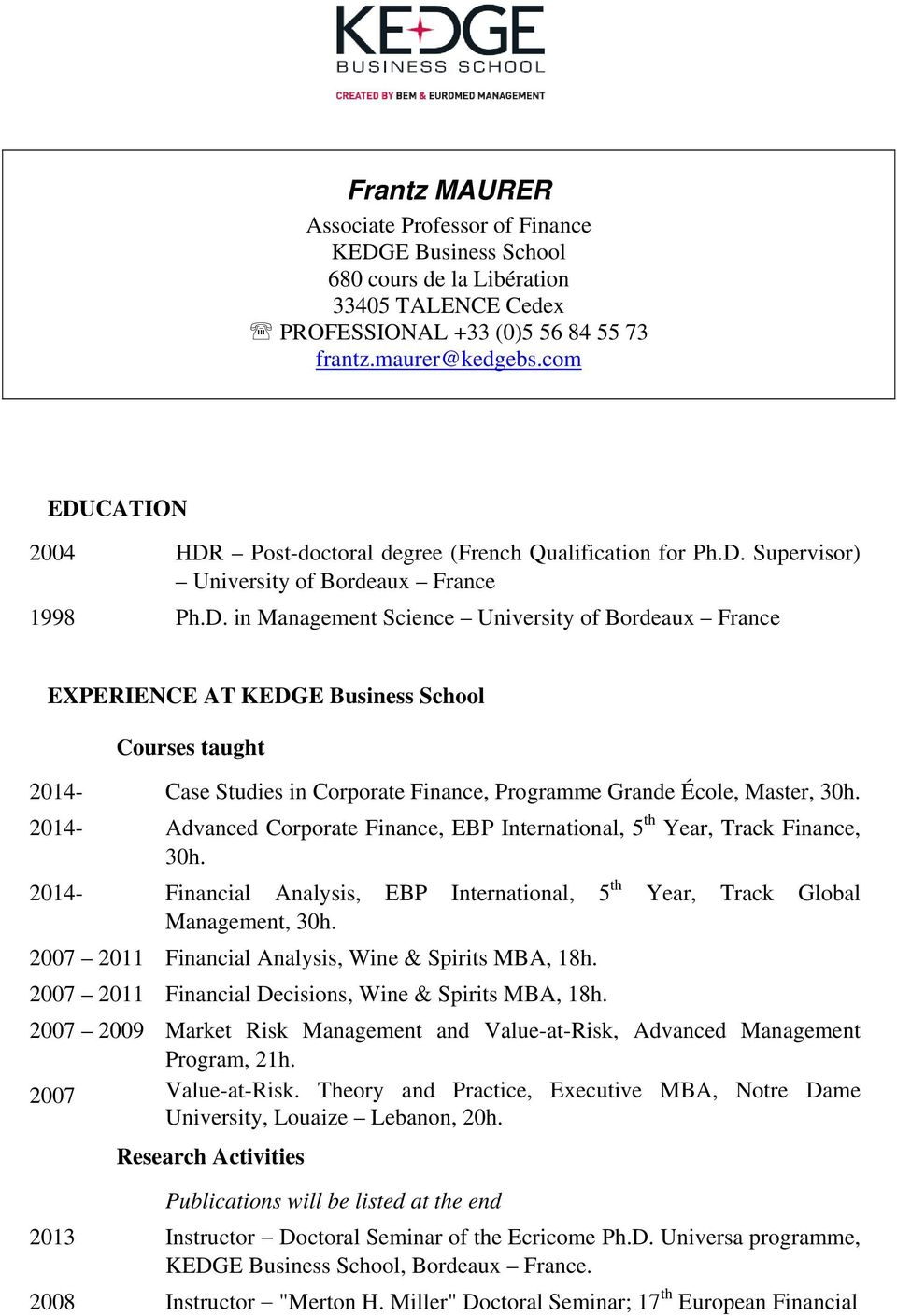 2014- Advanced Corporate Finance, EBP International, 5 th Year, Track Finance, 30h. 2014- Financial Analysis, EBP International, 5 th Year, Track Global Management, 30h.