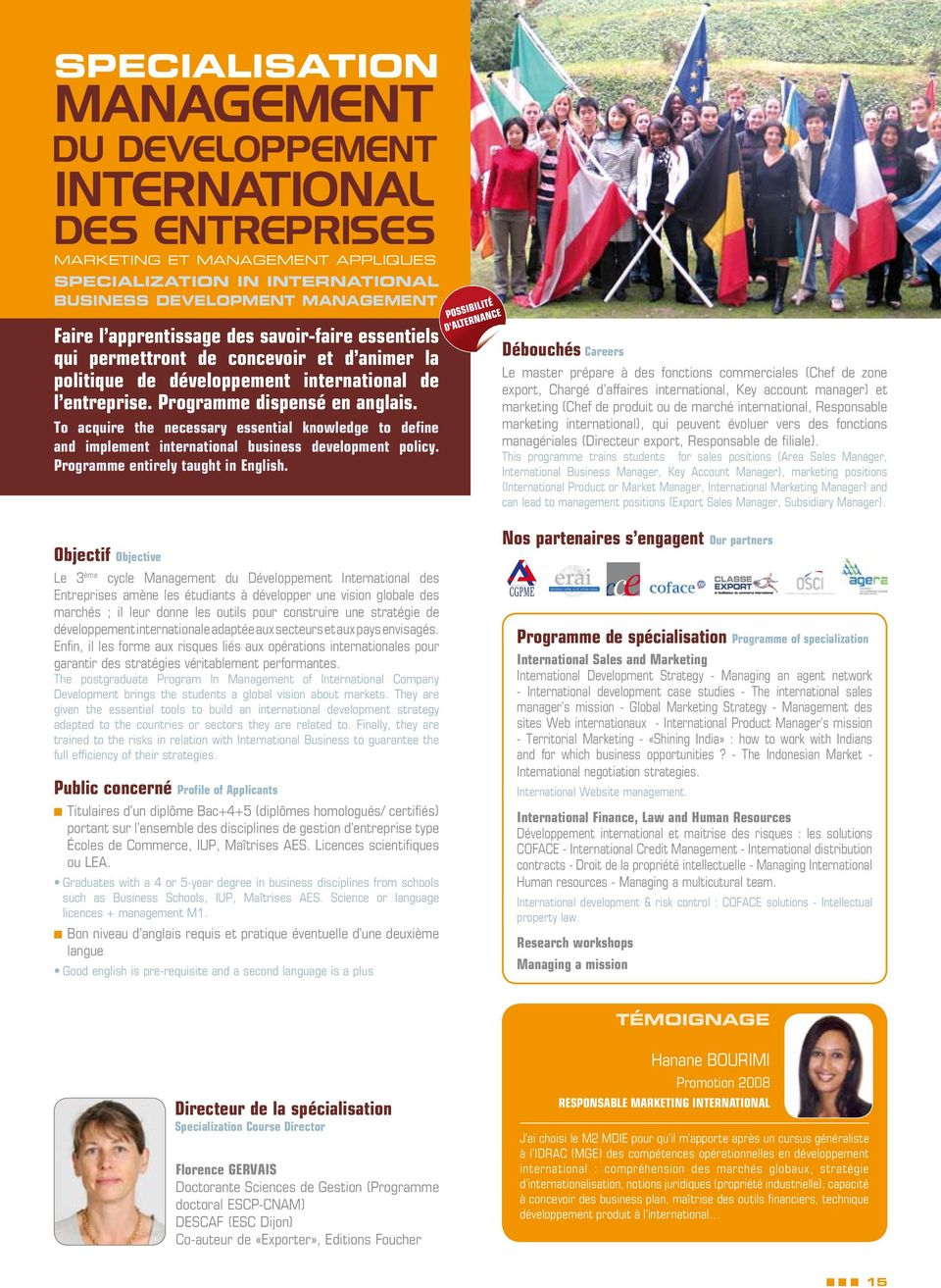 To acquire the necessary essential knowledge to define and implement international business development policy. Programme entirely taught in English.