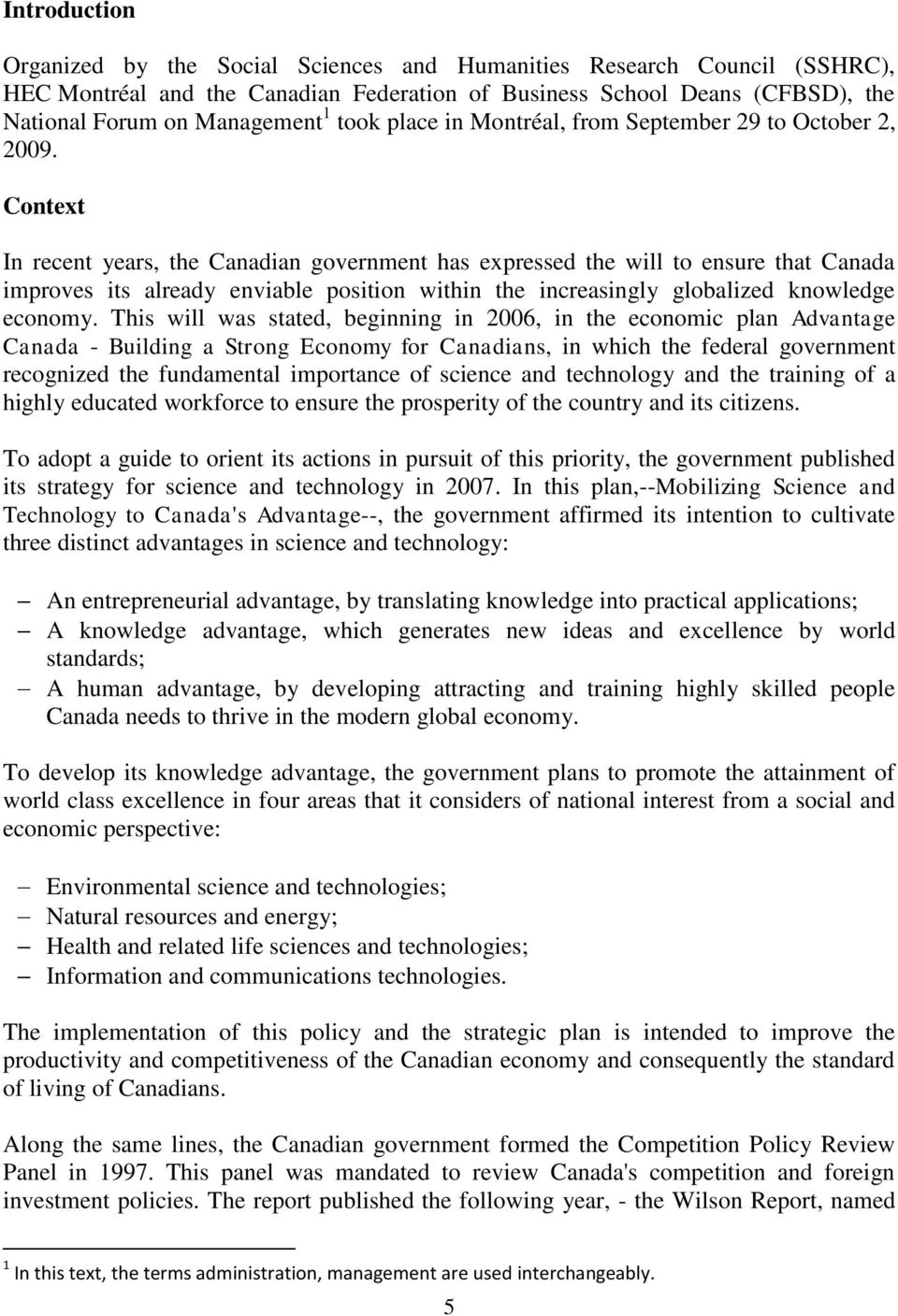 Context In recent years, the Canadian government has expressed the will to ensure that Canada improves its already enviable position within the increasingly globalized knowledge economy.