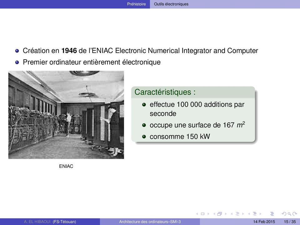 : effectue 100 000 additions par seconde occupe une surface de 167 m 2 consomme 150