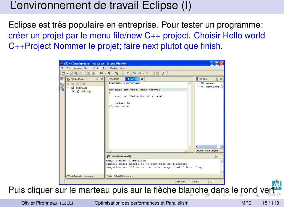 Choisir Hello world C++Project Nommer le projet; faire next plutot que finish.